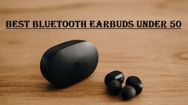 The Best Bluetooth Earbuds Under 50 Dollars – Buying Guide And Reviews For 2020